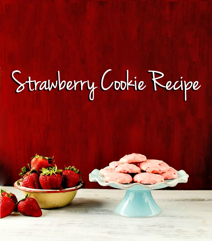 Strawberry Cookie Recipe | The Bearfoot Baker