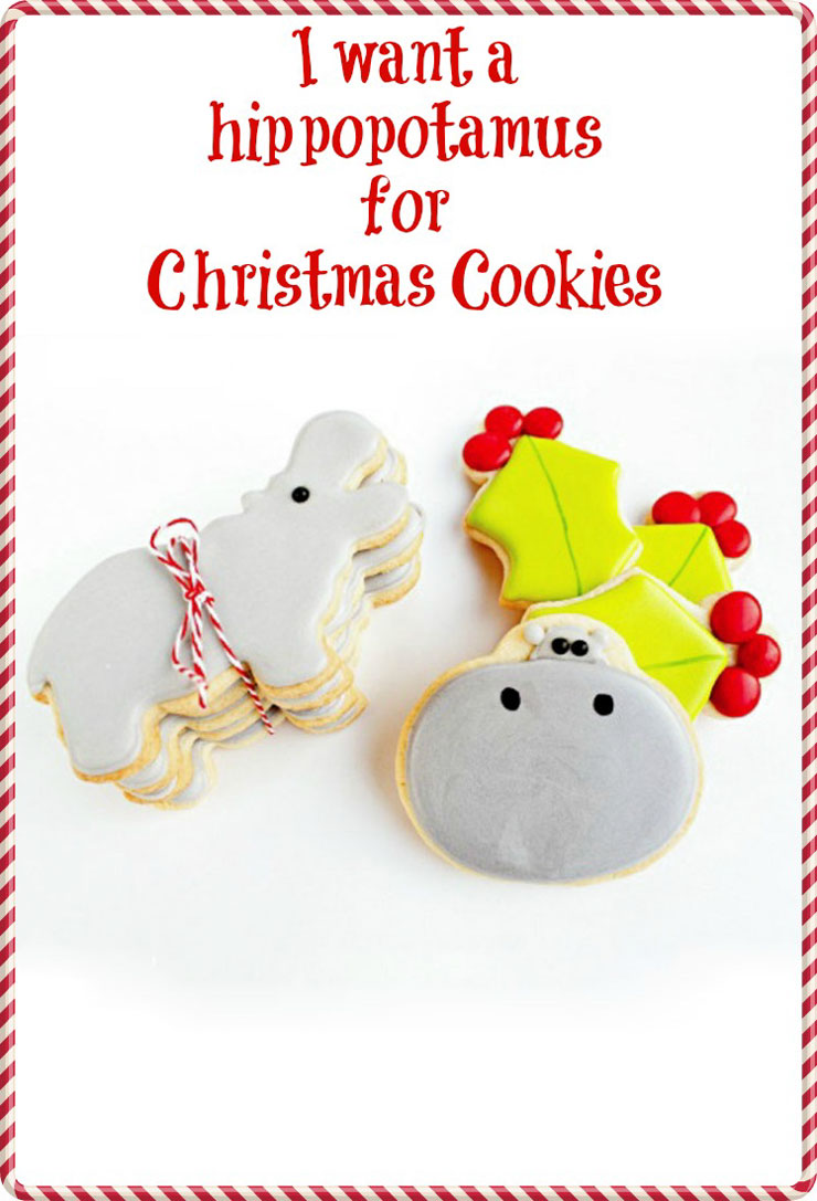 I want a hippopotamus for Christmas - Decorated Christmas Cookies www.thebearfootbaker.com