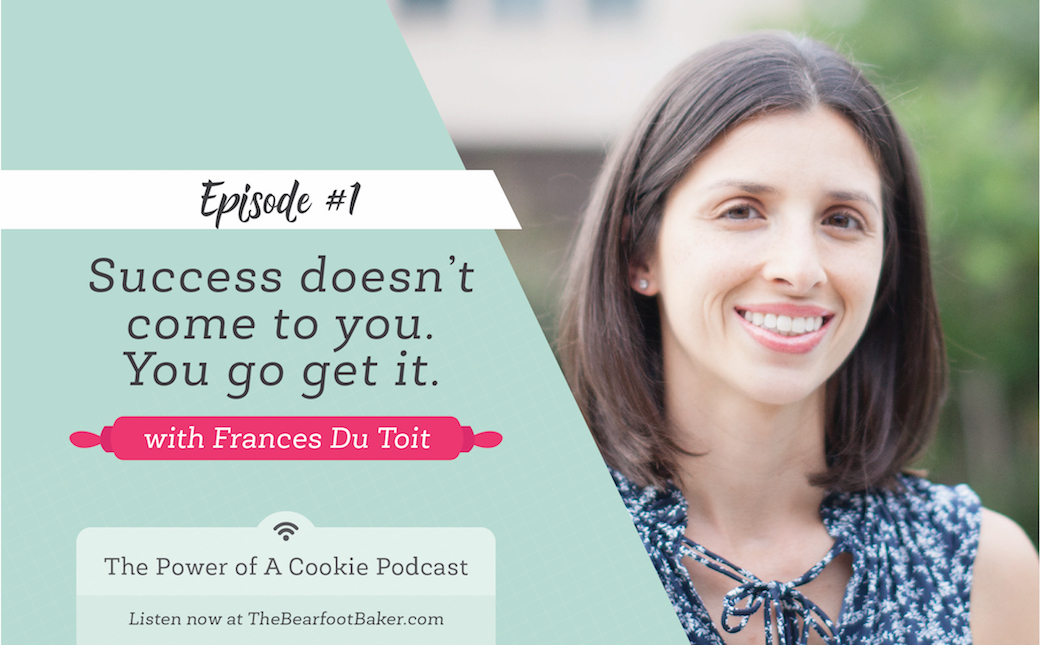 Success Doesn't Come to You-You Go Get It-Frances Du Toit-Banana Bakery-The Power of a Cookie   The Bearfoot Baker