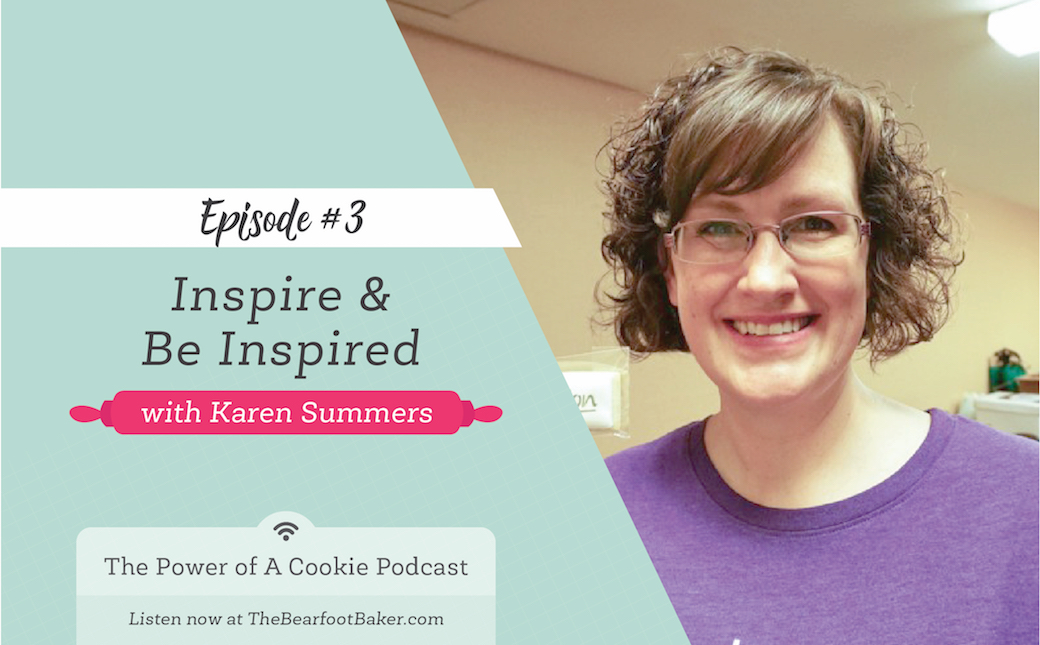 3-The Power of a Cookie Podcast Inspire & be Inspired Karen Summers Cookie Con | The Bearfoot Baker
