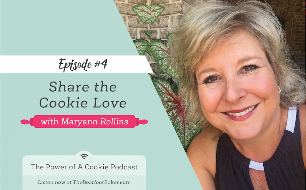#4 Share the Cookie Love with Maryann Rollis The Cookie Artisan The Power of a Cookie | The Bearfoot Baker