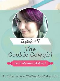 #11 The Cookie Cowgirl Monica Holbert | The Bearfoot Baker
