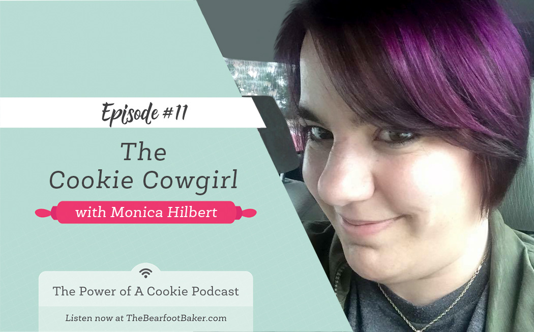 #11 The Cookie Cowgirl with Monica Holbert | The Bearfoot Baker