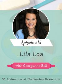 #15 Lila Loa with Georganne Bell | The Bearfoot Baker