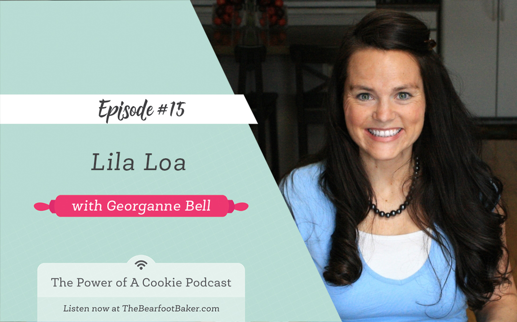 #15 Lila Loa with Georganne Bell - The Power of a Cookie | The Bearfoot Baker