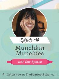 #16 Sue Sparks Munchkin Munchies The Power of a Cookie Podcast | The Bearfoot Baker