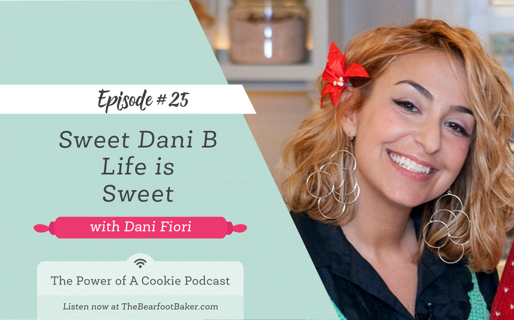 Episode #25 Sweet Dani B Life is Sweet with Dani Fiori | The Bearfoot Baker