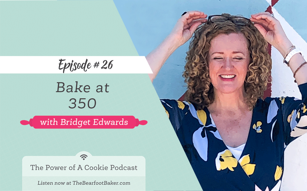 The Power of a Cookie Podcast with Bake at 350 Bridget Edwards